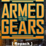 Armed to the Gears Cracked Game Full [ RePack ]
